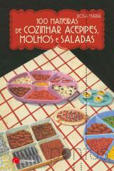 100 Maneiras de cozinhar acepipes, molhos e salada