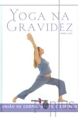 Yoga na gravidez - união corpo, mente ..