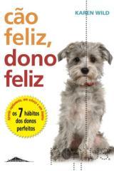 Cão feliz, dono feliz - Os 7 hábitos dos donos...